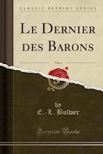 Le Dernier Des Barons, Vol. 4 (Classic Reprint)