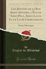 Les Jesuites de La Rue Saint-Antoine, L'Eglise Saint-Paul, Saint-Louis Et Le Lycee Charlemagne af Eugene De Menorval