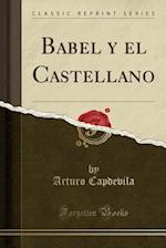 Babel y El Castellano (Classic Reprint)