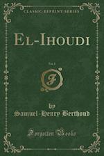 El-Ihoudi, Vol. 2 (Classic Reprint) af Samuel-Henry Berthoud