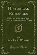 Historical Romances: Under the Red Robe; Count Hannibal; A Gentleman of France (Classic Reprint)