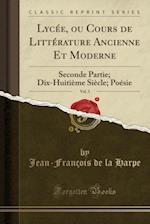 Lycee, Ou Cours de Litterature Ancienne Et Moderne, Vol. 3