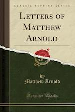 Letters of Matthew Arnold (Classic Reprint)