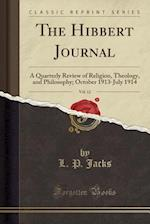The Hibbert Journal, Vol. 12: A Quarterly Review of Religion, Theology, and Philosophy; October 1913-July 1914 (Classic Reprint)