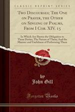 Two Discourses; The One on Prayer, the Other on Singing of Psalms, from I Cor. XIV. 15