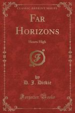 Far Horizons: Hearts High (Classic Reprint) af D. J. Dickie