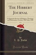 The Hibbert Journal, Vol. 6: A Quarterly Review of Religion, Theology, and Philosophy; October, 1907-July, 1908 (Classic Reprint)