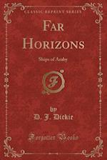 Far Horizons: Ships of Araby (Classic Reprint) af D. J. Dickie