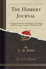 The Hibbert Journal, Vol. 7: A Quarterly Review of Religion, Theology, and Philosophy; October 1908-July 1909 (Classic Reprint)