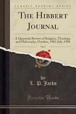 The Hibbert Journal, Vol. 2: A Quarterly Review of Religion, Theology, and Philosophy; October, 1903-July, 1904 (Classic Reprint)