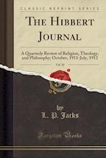 The Hibbert Journal, Vol. 10: A Quarterly Review of Religion, Theology, and Philosophy; October, 1911-July, 1912 (Classic Reprint)