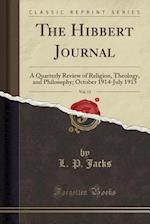 The Hibbert Journal, Vol. 13: A Quarterly Review of Religion, Theology, and Philosophy; October 1914-July 1915 (Classic Reprint)