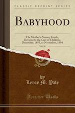 Babyhood, Vol. 10: The Mother's Nursery Guide, Devoted to the Care of Children; December, 1893, to November, 1894 (Classic Reprint)