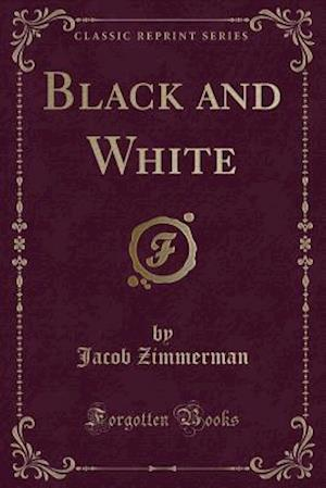 Black and White (Classic Reprint)