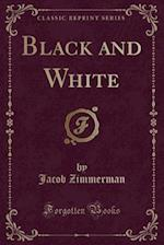 Black and White (Classic Reprint) af Jacob Zimmerman