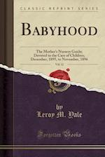 Babyhood, Vol. 12: The Mother's Nursery Guide; Devoted to the Care of Children; December, 1895, to November, 1896 (Classic Reprint)