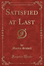 Satisfied at Last (Classic Reprint) af Martin Sindell