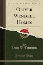 Oliver Wendell Homes (Classic Reprint) af Lewis W. Townsend