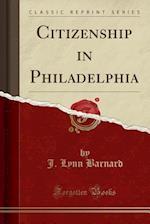 Citizenship in Philadelphia (Classic Reprint)