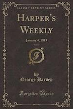 Harper's Weekly, Vol. 57: January 4, 1913 (Classic Reprint)