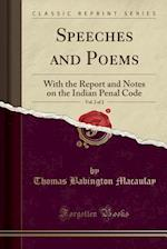 Speeches and Poems, Vol. 2 of 2: With the Report and Notes on the Indian Penal Code (Classic Reprint)
