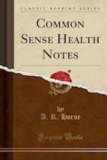 Common Sense Health Notes (Classic Reprint)