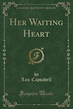Her Waiting Heart (Classic Reprint)