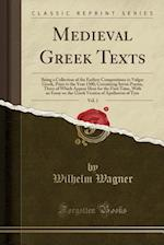 Medieval Greek Texts, Vol. 1: Being a Collection of the Earliest Compositions in Vulgar Greek, Prior to the Year 1500; Containing Seven Poems, Three o