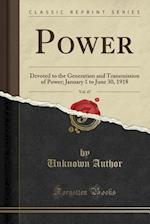 Power, Vol. 47: Devoted to the Generation and Transmission of Power; January 1 to June 30, 1918 (Classic Reprint)