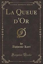 La Queue D'Or (Classic Reprint)