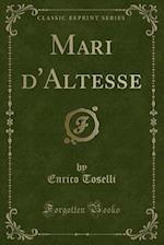 Mari D'Altesse (Classic Reprint) af Enrico Toselli