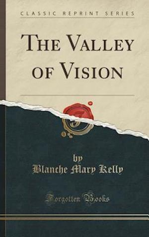 Bog, hardback The Valley of Vision (Classic Reprint) af Blanche Mary Kelly