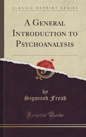 Bog, hardback A General Introduction to Psychoanalysis (Classic Reprint) af Sigmund Freud