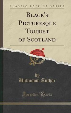 Bog, hardback Black's Picturesque Tourist of Scotland (Classic Reprint) af Unknown Author