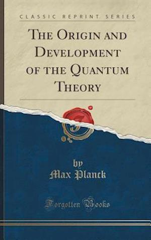 Bog, hardback The Origin and Development of the Quantum Theory (Classic Reprint) af Max Planck