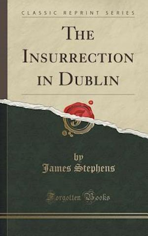 The Insurrection in Dublin (Classic Reprint)