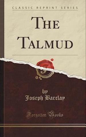 Bog, hardback The Talmud (Classic Reprint) af Joseph Barclay