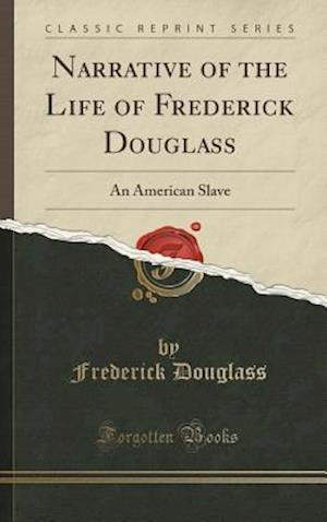 Bog, hardback Narrative of the Life of Frederick Douglass: An American Slave (Classic Reprint) af Frederick Douglass