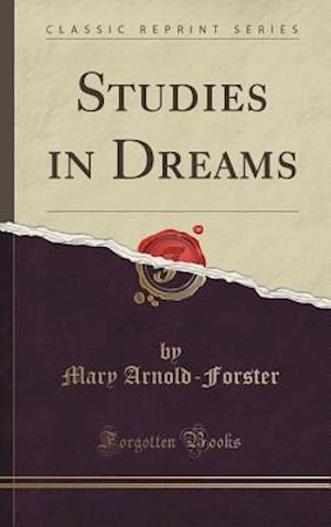 Bog, hardback Studies in Dreams (Classic Reprint) af Mary Arnold-Forster