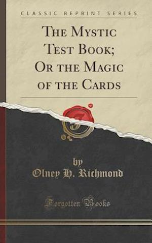 Bog, hardback The Mystic Test Book; Or the Magic of the Cards (Classic Reprint) af Olney H. Richmond