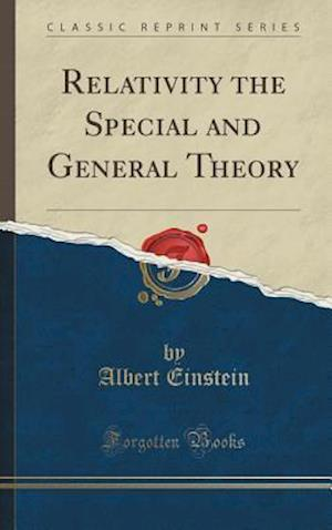 Bog, hardback Relativity the Special and General Theory (Classic Reprint) af Albert Einstein