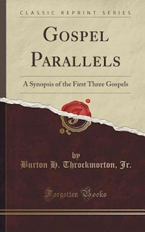 Gospel Parallels: A Synopsis of the First Three Gospels (Classic Reprint)