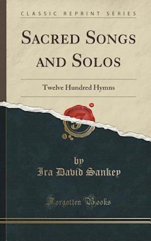Bog, hardback Sacred Songs and Solos: Twelve Hundred Hymns (Classic Reprint) af Ira David Sankey