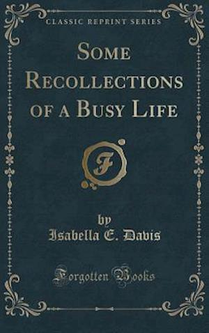 Bog, hardback Some Recollections of a Busy Life (Classic Reprint) af Isabella E. Davis