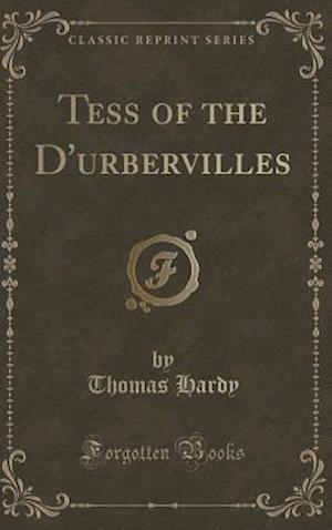 Bog, hardback Tess of the D'Urbervilles (Classic Reprint) af Thomas Hardy