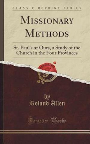 Bog, hardback Missionary Methods: St. Paul's or Ours, a Study of the Church in the Four Provinces (Classic Reprint) af Roland Allen