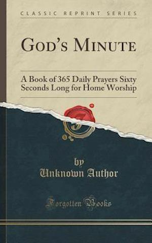 Bog, hardback God's Minute: A Book of 365 Daily Prayers Sixty Seconds Long for Home Worship (Classic Reprint) af Unknown Author