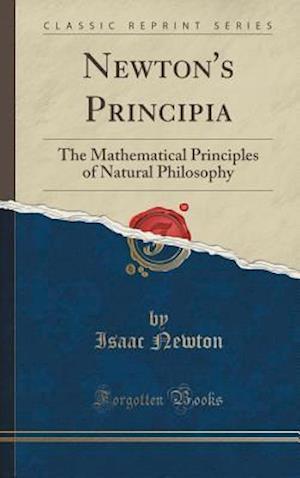 Bog, hardback Newton's Principia: The Mathematical Principles of Natural Philosophy (Classic Reprint) af Isaac Newton