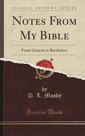 Bog, hardback Notes From My Bible: From Genesis to Revelation (Classic Reprint) af D. L. Moody