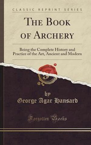 Bog, hardback The Book of Archery af George Agar Hansard